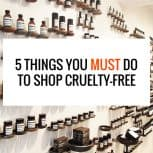 5 Things You MUST Do To Shop Cruelty-Free