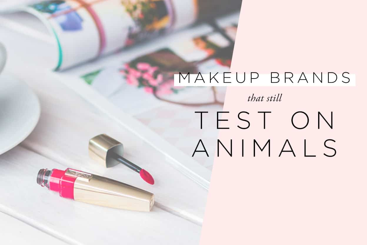 30 Makeup Brands That Still Test On Animals In 2019